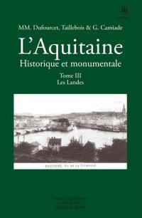 L'Aquitaine historique et monumentale : monographies illustrées. Volume 3, Les Landes
