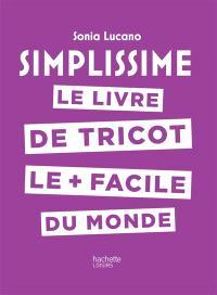 Simplissime : le livre de tricot le + facile du monde