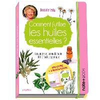 Comment j'utilise les huiles essentielles ? : un guide sur l'aromathérapie 100 % facile et pratique