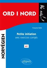 Ord i nord, mots du nord : petite initiation au norvégien avec exercices corrigés, A1
