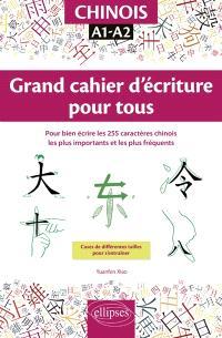 Chinois, A1-A2 : grand cahier d'écriture pour tous : pour bien écrire les 255 caractères chinois les plus importants et les plus fréquents