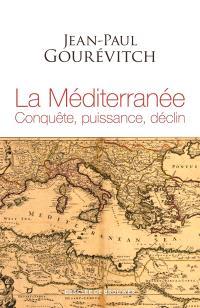 La Méditerranée : conquête, puissance, déclin
