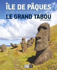 Ile de Pâques : le grand tabou : dix années de fouilles reconstruisent son histoire