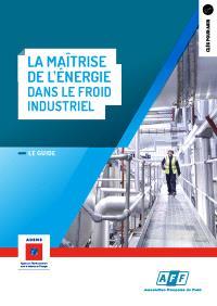 La maîtrise de l'énergie dans le froid industriel : le guide