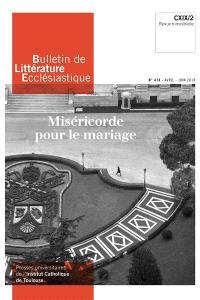 Bulletin de littérature ecclésiastique. n° 474, Miséricorde pour le mariage