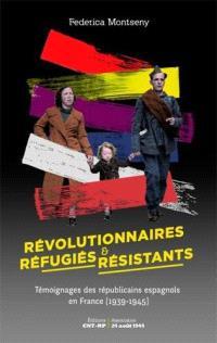 Révolutionnaires, réfugiés et résistants : témoignages des républicains espagnols en France (1939-1945)