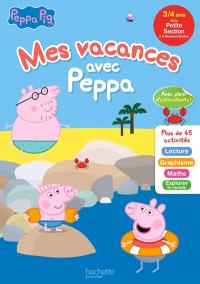 Mes vacances avec Peppa : de la petite section à la moyenne section, 3-4 ans : lecture, graphisme, maths, explorer le monde