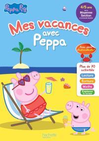 Mes vacances avec Peppa : de la moyenne section à la grande section, 4-5 ans : lecture, écriture, maths, explorer le monde