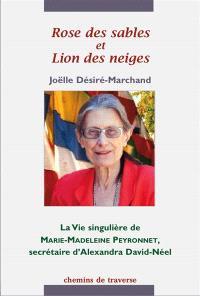 Rose des sables et lion des neiges : la vie singulière de Marie-Madeleine Peyronnet, secrétaire d'Alexandra David-Néel