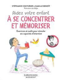 Aidez votre enfant à se concentrer et à mémoriser : exercices et outils pour stimuler ses capacités d'attention