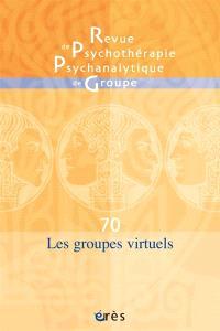 Revue de psychothérapie psychanalytique de groupe. n° 70, Les groupes virtuels