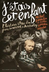 J'étais cet enfant : l'histoire vraie d'un jeune survivant d'Auschwitz