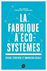 La fabrique à écosystèmes : design, territoire et innovation sociale
