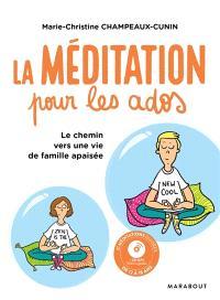 La méditation pour les ados : le chemin vers une vie de famille apaisée