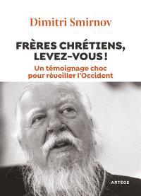 Frères chrétiens, levez-vous ! : un témoignage choc pour réveiller l'Occident