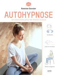 Autohypnose : 20 exercices pour se sentir mieux