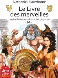 Le livre des merveilles : les plus célèbres récits de la mythologie grecque