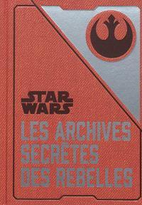 Star Wars : les archives secrètes des rebelles : enfin révélées