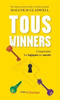 Tous winners ! : comprendre les logiques du succès