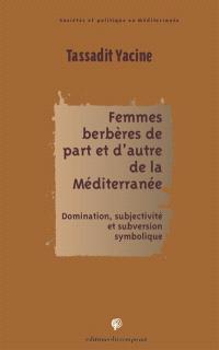 Femmes berbères de part et d'autre de la Méditerranée : domination, subjectivité et subversion symbolique