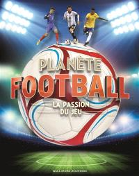 Planète football : la passion du jeu