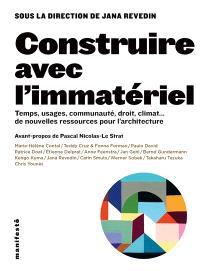 Construire avec l'immatériel : temps, usages, communauté, droit, climat... de nouvelles ressources pour l'architecture