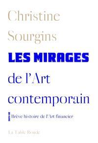 Les mirages de l'art contemporain; Suivi de Brève histoire de l'art financier