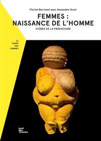 Femmes : naissance de l'homme : icônes de la préhistoire