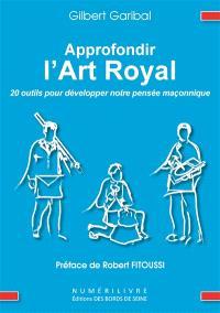 Approfondir l'art royal : 20 outils pour développer notre pensée maçonnique