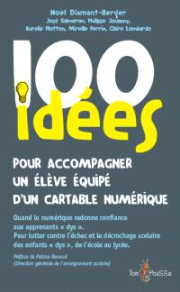 100 idées pour accompagner un élève dys équipé d'un cartable numérique : pour lutter contre l'échec et le décrochage scolaire des enfants dys, de l'école au lycée