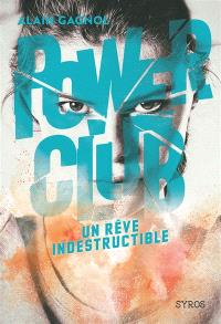 Power club. Volume 3, Un rêve indestructible