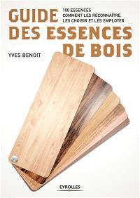 Guide des essences de bois : 100 essences : comment les reconnaître, les choisir et les employer