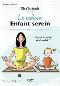 Le cahier enfant serein : relaxation, méditation, activités douces