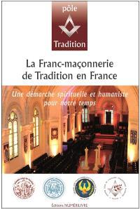 La franc-maçonnerie de tradition en France : une démarche spirituelle et humaniste pour notre temps