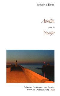 Aphélie; Suivi de Noctifer