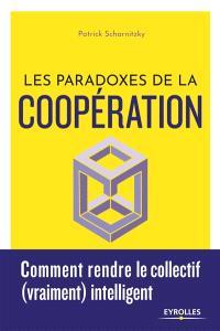Les paradoxes de la coopération : comment rendre le collectif (vraiment) intelligent