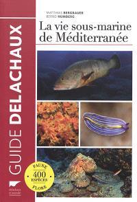 La vie sous-marine de Méditerranée : faune, flore, 400 espèces