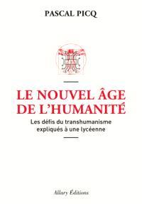 Le nouvel âge de l'humanité : les défis du transhumanisme expliqués à une lycéenne