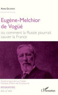 Eugène-Melchior de Vogüé ou Comment la Russie pourrait sauver la France
