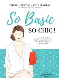 So basic, so chic ! : les indispensables du dressing pour avoir du style en toutes circonstances