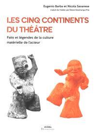 Les cinq continents du théâtre : faits et légendes de la culture matérielle de l'acteur