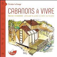 Cabanons à vivre : habitat minimaliste : philosophie, plans, conseils techniques
