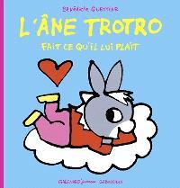 L'âne Trotro. Volume 36, L'âne Trotro fait ce qu'il lui plaît