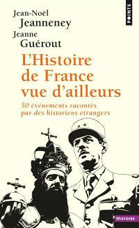 L'histoire de France vue d'ailleurs : 50 événements racontés par des historiens étrangers