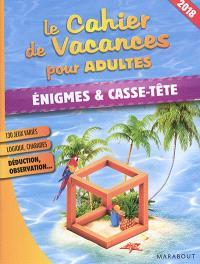 Le cahier de vacances pour adultes : énigmes & casse-tête : 2018