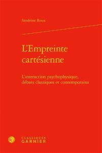 L'empreinte cartésienne : l'interaction psychophysique, débats classiques et contemporains