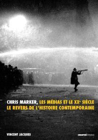 Chris Marker, les médias et le XXe siècle : le revers de l'histoire contemporaine
