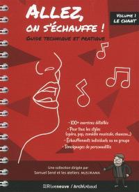 Allez, on s'échauffe ! : guide technique et pratique. Volume 1, Le chant