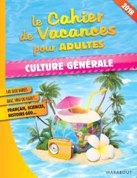 Le cahier de vacances pour adultes : culture générale : 2018