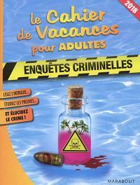 Le cahier de vacances pour adultes : enquêtes criminelles : 2018